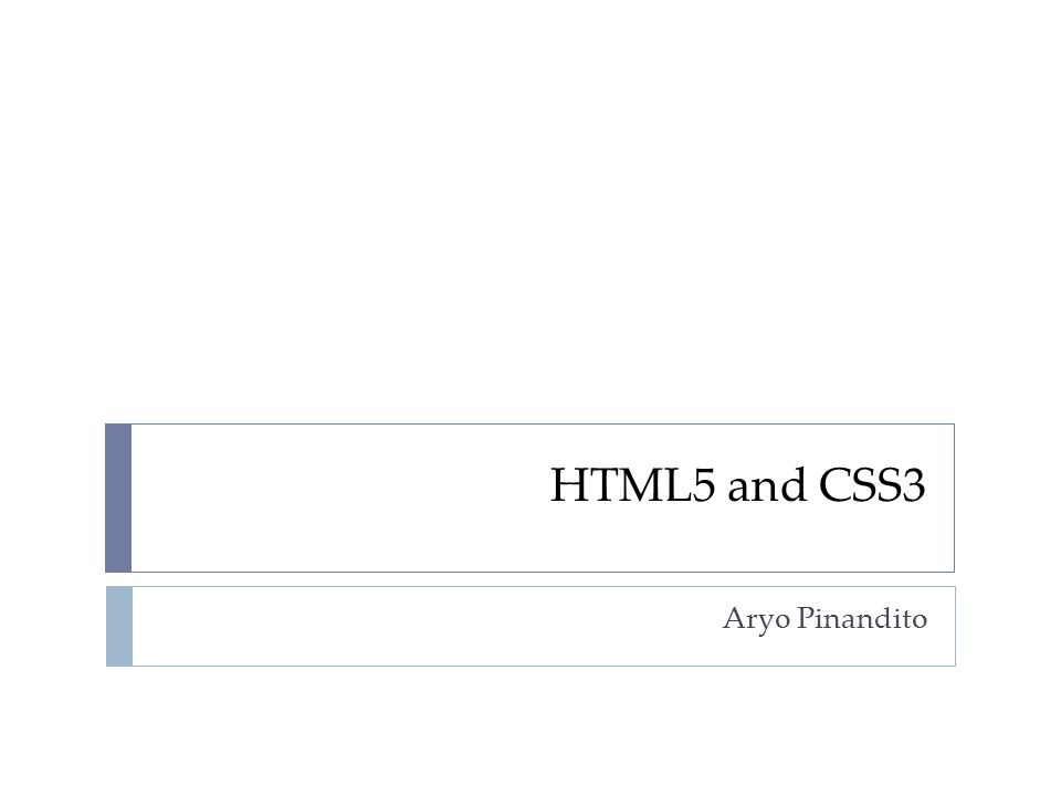 HTML5 and CSS3 Aryo Pinandito