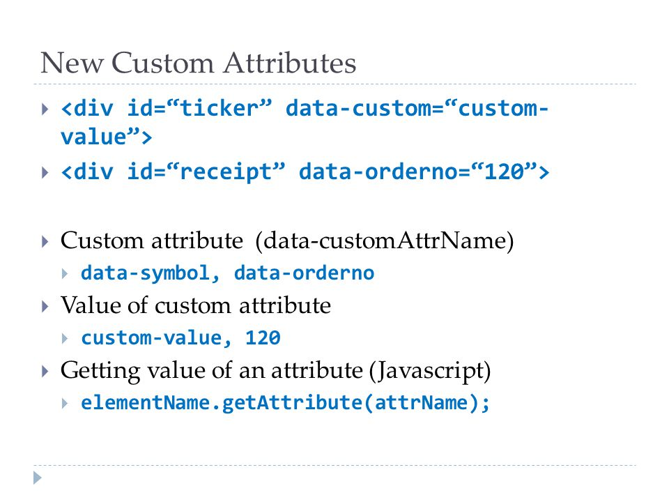 New Custom Attributes <div id= ticker data-custom= custom- value > <div id= receipt data-orderno= 120 >