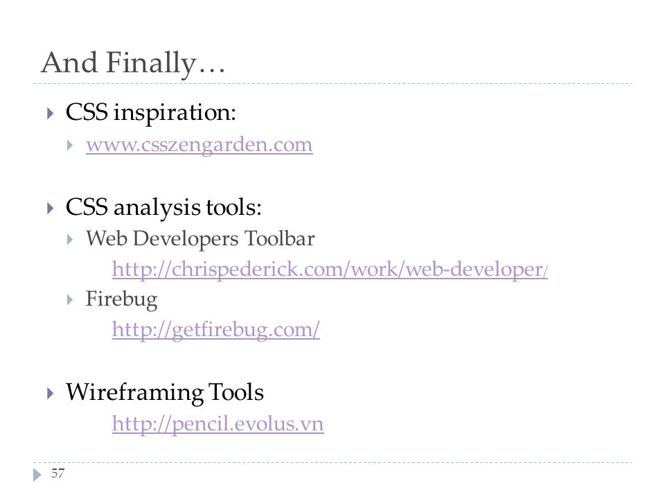 And Finally… CSS inspiration: CSS analysis tools: Wireframing Tools