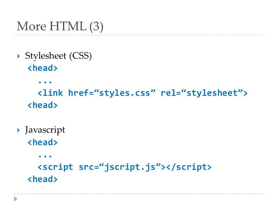 More HTML (3) Stylesheet (CSS) <head> ...
