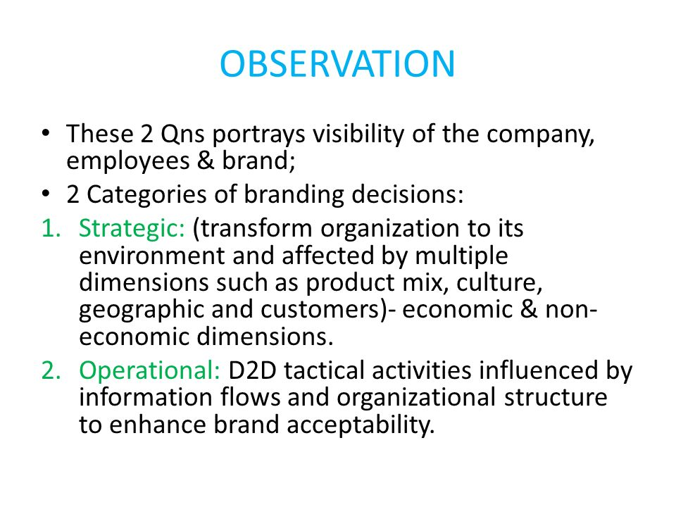 OBSERVATION These 2 Qns portrays visibility of the company, employees & brand; 2 Categories of branding decisions: