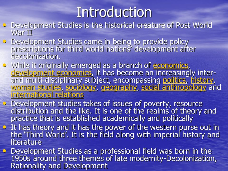 Introduction Development Studies is the historical creature of Post World War II.