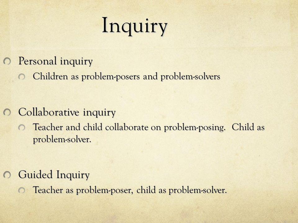 Inquiry Personal inquiry Collaborative inquiry Guided Inquiry