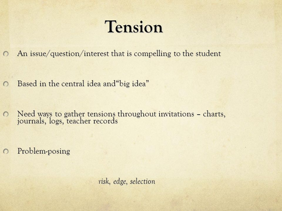 Tension An issue/question/interest that is compelling to the student