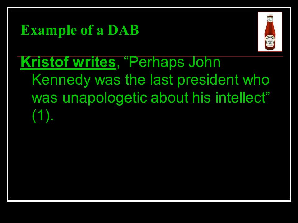 Example of a DAB Kristof writes, Perhaps John Kennedy was the last president who was unapologetic about his intellect (1).