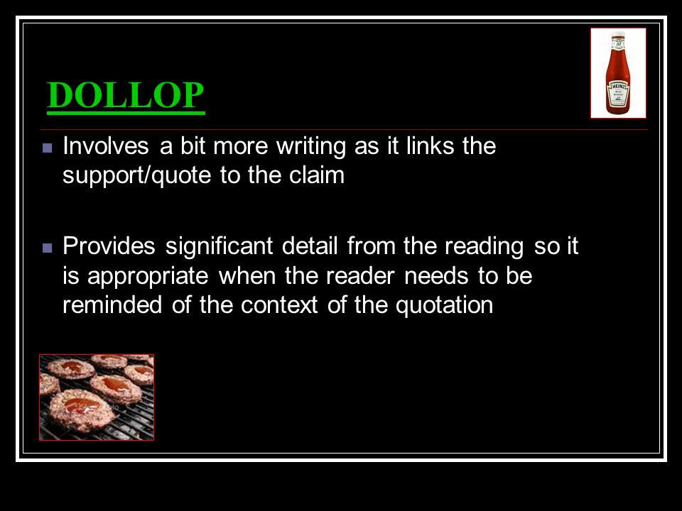 DOLLOP Involves a bit more writing as it links the support/quote to the claim.