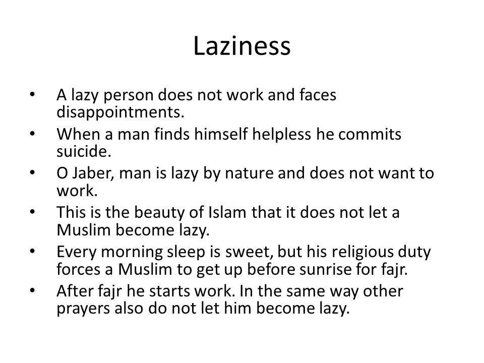 Laziness A lazy person does not work and faces disappointments.