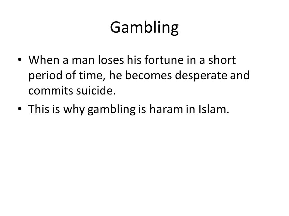 Gambling When a man loses his fortune in a short period of time, he becomes desperate and commits suicide.