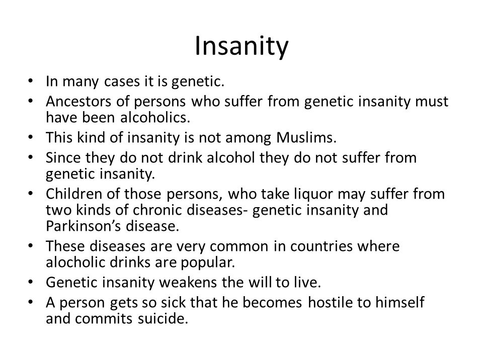 Insanity In many cases it is genetic.