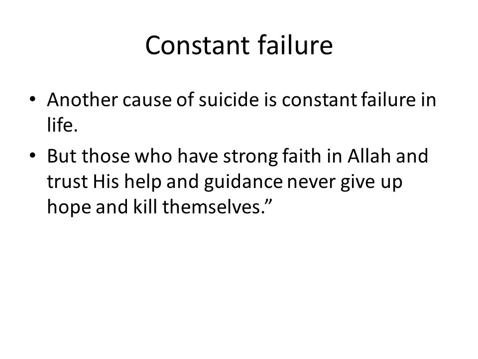 Constant failure Another cause of suicide is constant failure in life.