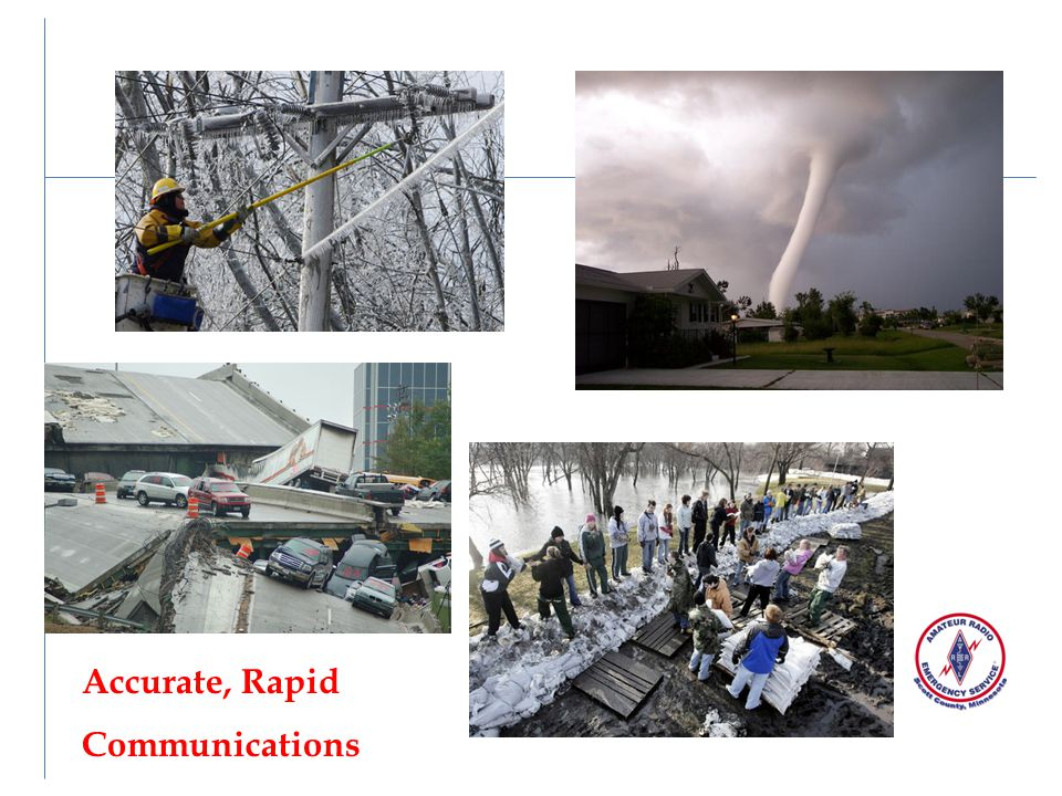 Accurate, Rapid Communications We all recognize these disasters