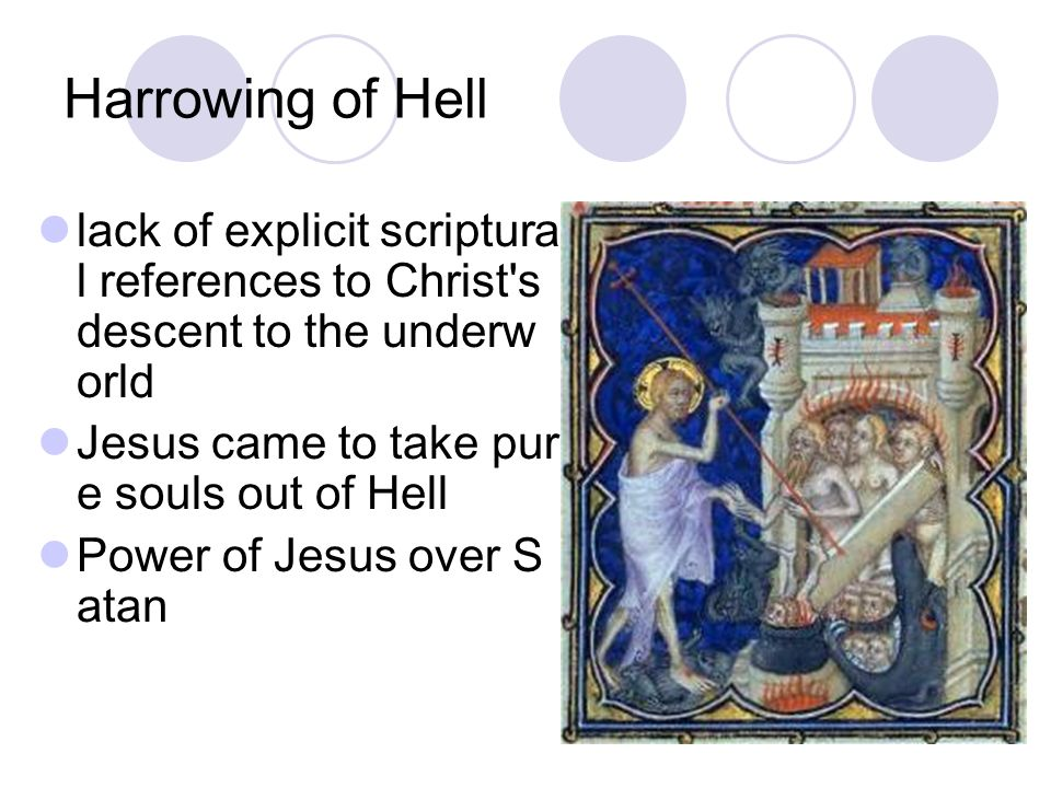 Harrowing of Hell lack of explicit scriptural references to Christ s descent to the underworld. Jesus came to take pure souls out of Hell.