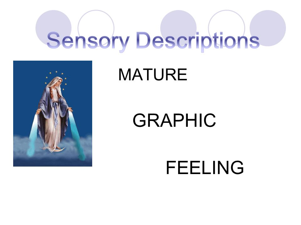 Sensory Descriptions MATURE GRAPHIC FEELING