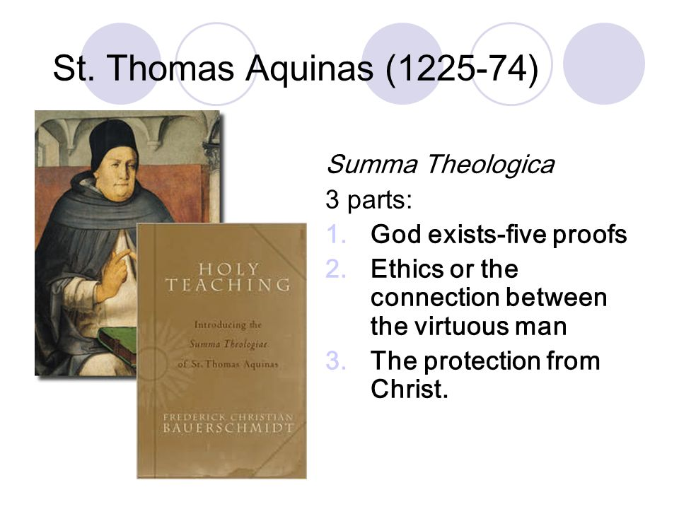 St. Thomas Aquinas (1225-74) Summa Theologica 3 parts: