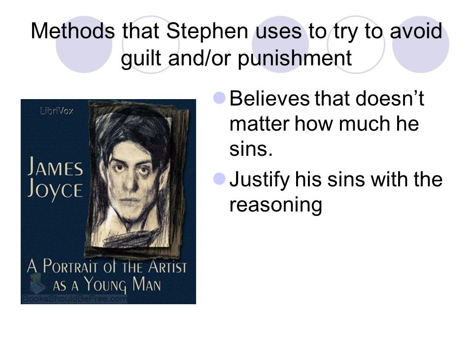 Methods that Stephen uses to try to avoid guilt and/or punishment