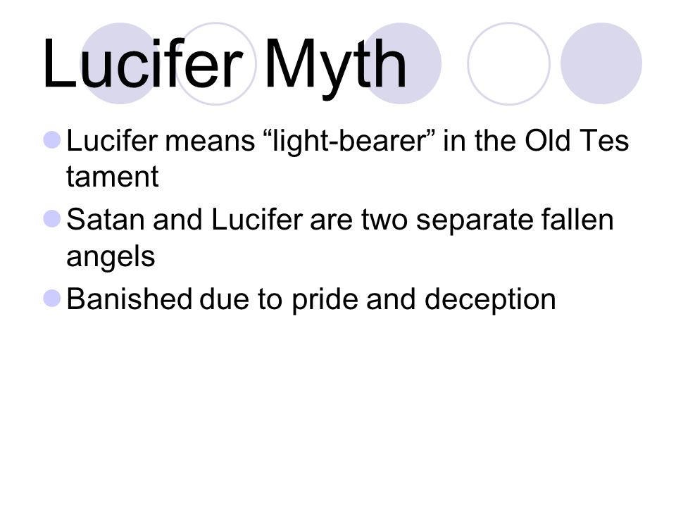 Lucifer Myth Lucifer means light-bearer in the Old Testament