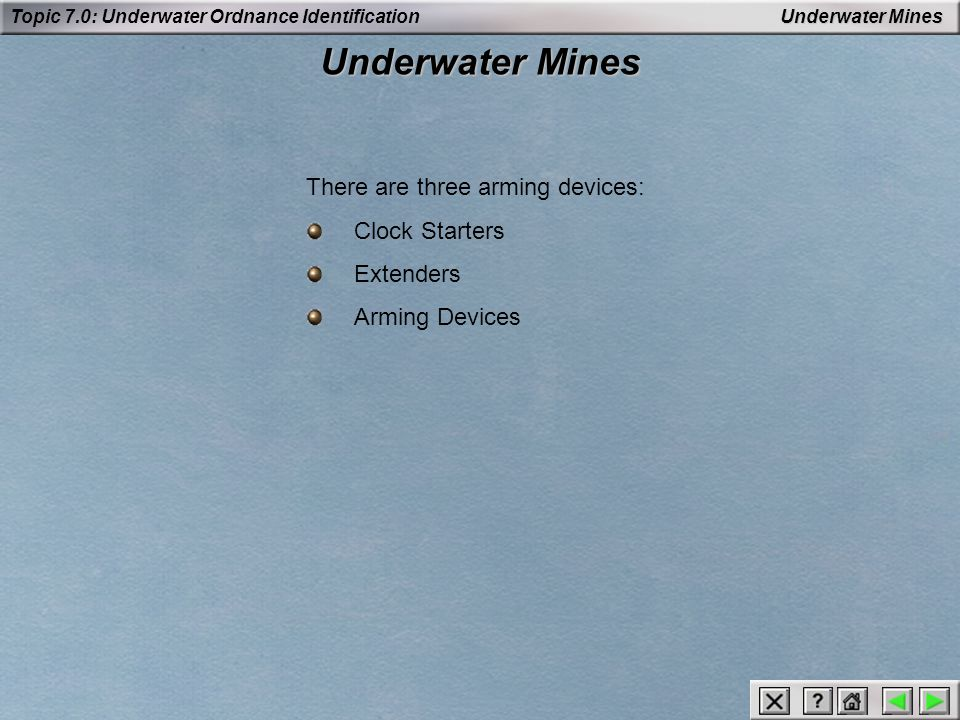 Underwater Mines There are three arming devices: Clock Starters