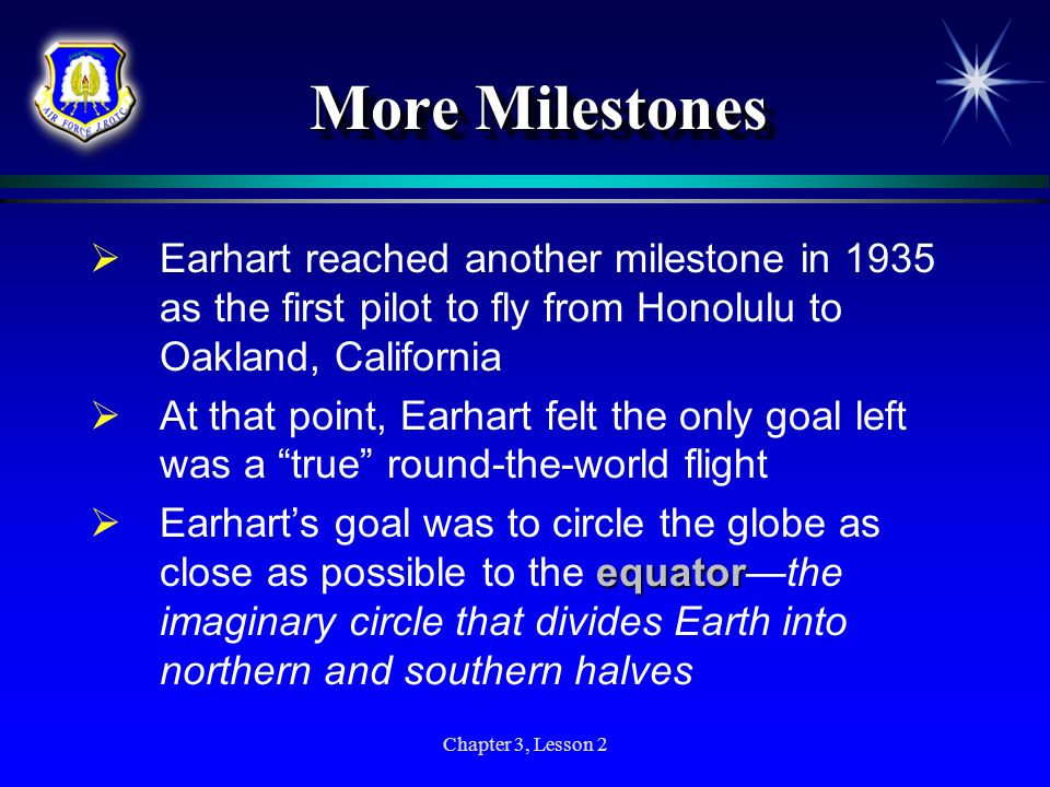 More Milestones Earhart reached another milestone in 1935 as the first pilot to fly from Honolulu to Oakland, California.