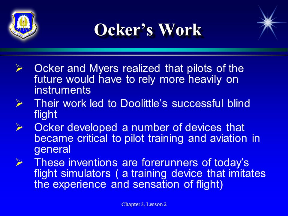Ocker's Work Ocker and Myers realized that pilots of the future would have to rely more heavily on instruments.