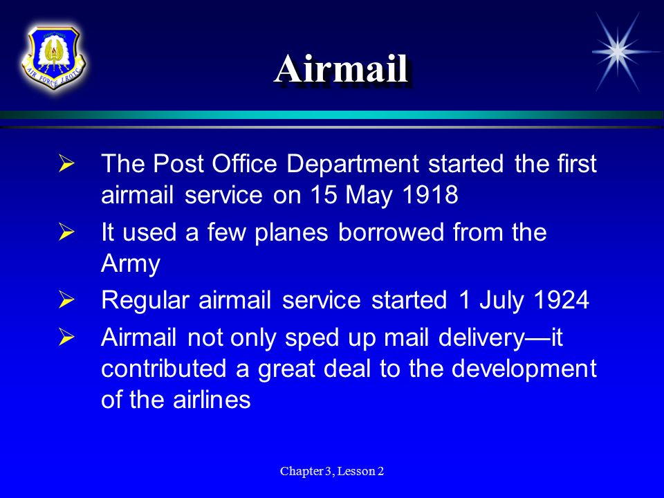 Airmail The Post Office Department started the first airmail service on 15 May It used a few planes borrowed from the Army.