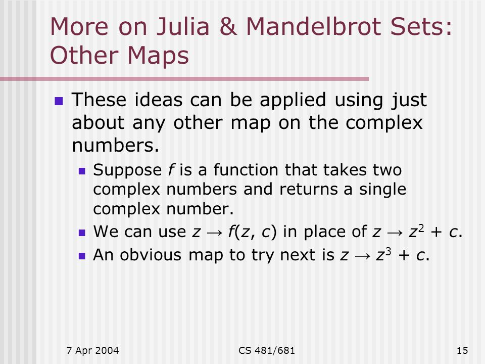 More on Julia & Mandelbrot Sets: Other Maps