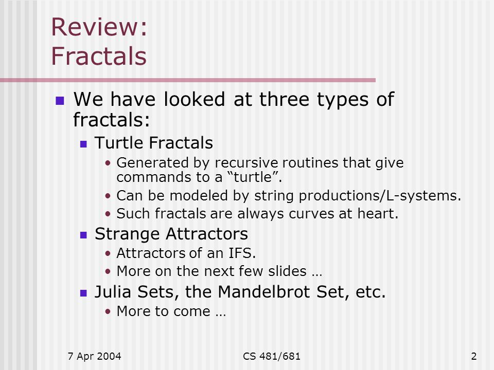 Review: Fractals We have looked at three types of fractals:
