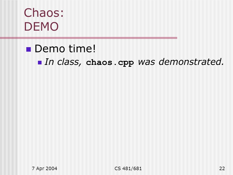Chaos: DEMO Demo time! In class, chaos.cpp was demonstrated.