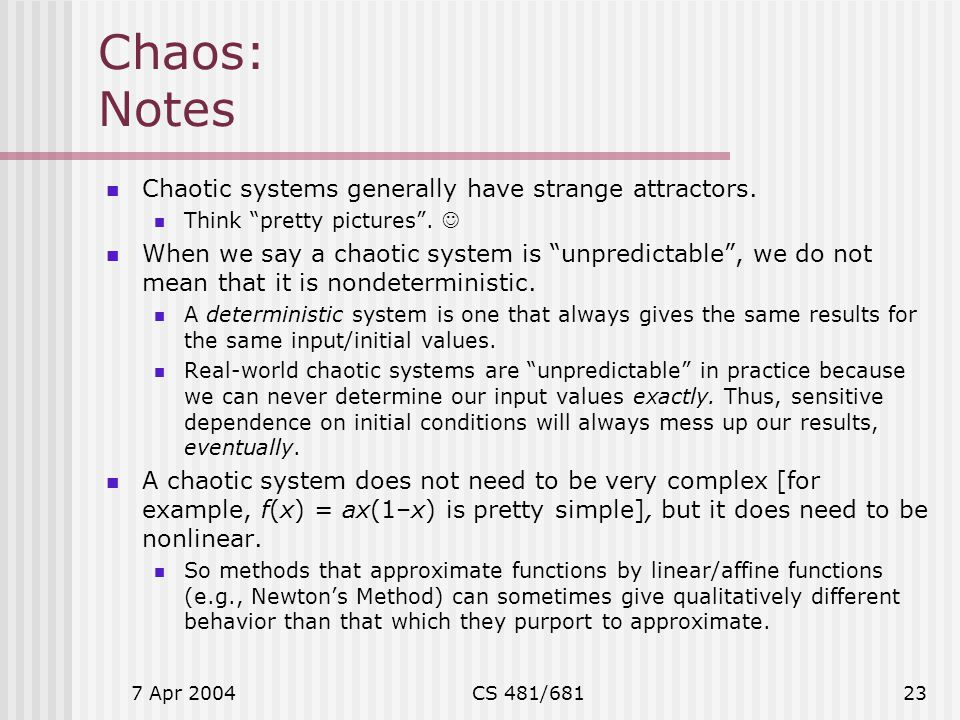 Chaos: Notes Chaotic systems generally have strange attractors.