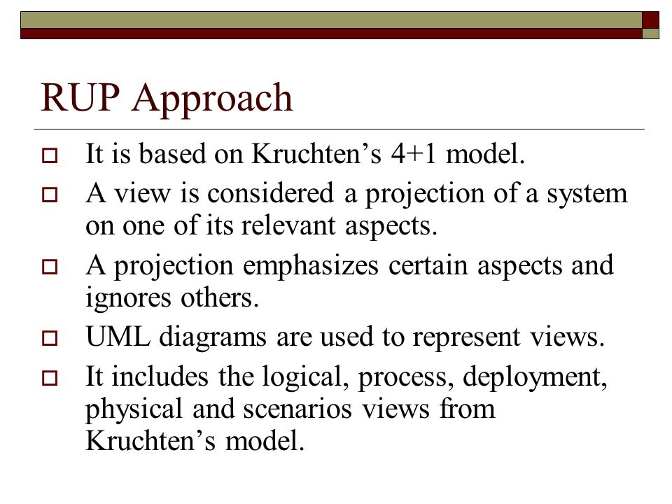 RUP Approach It is based on Kruchten's 4+1 model.