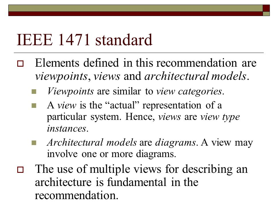 IEEE 1471 standard Elements defined in this recommendation are viewpoints, views and architectural models.