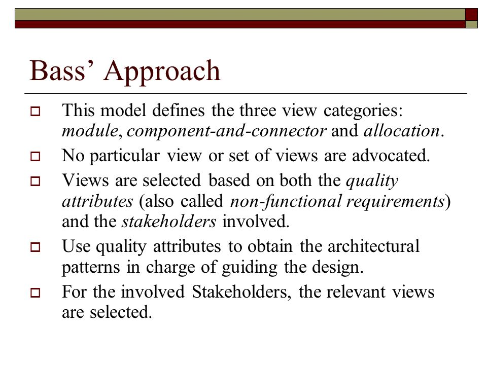 Bass' Approach This model defines the three view categories: module, component-and-connector and allocation.