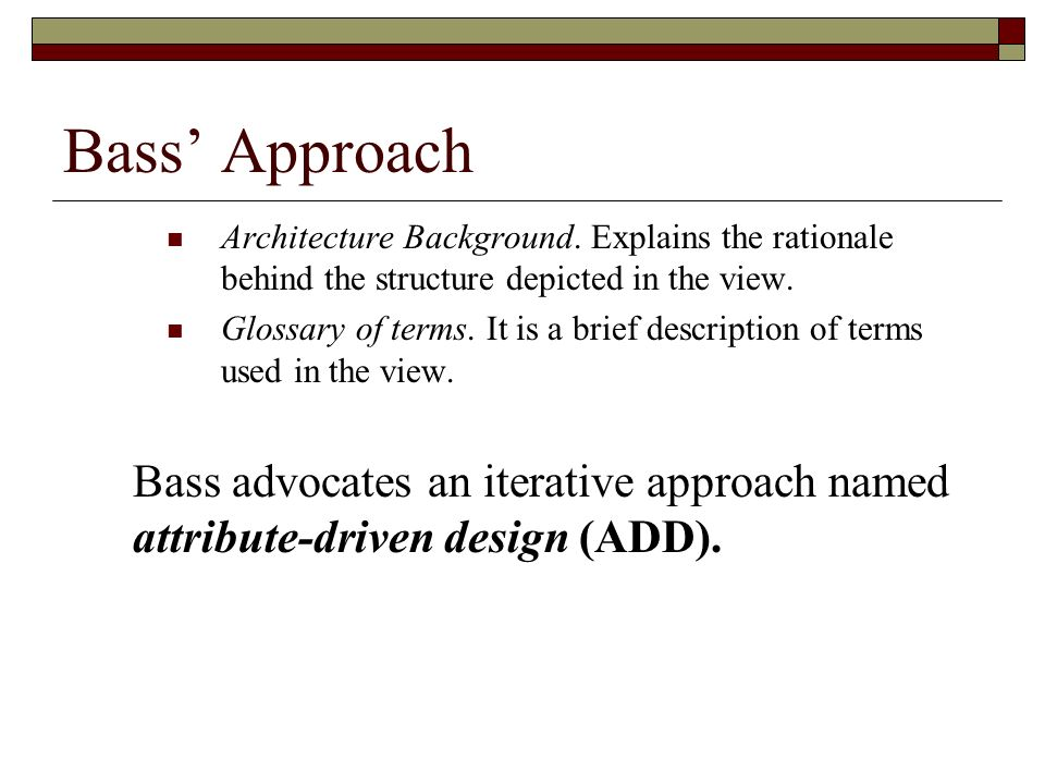 Bass' Approach Architecture Background. Explains the rationale behind the structure depicted in the view.