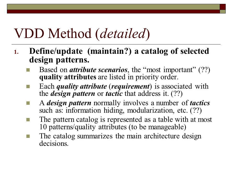 VDD Method (detailed) Define/update (maintain ) a catalog of selected design patterns.