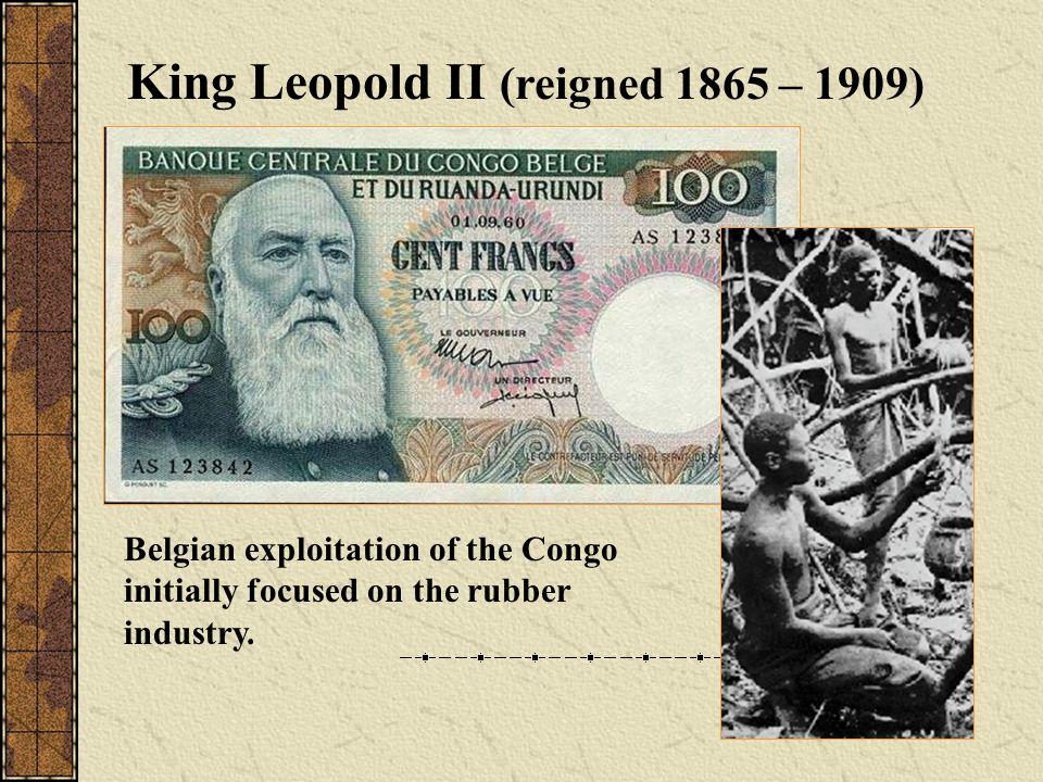 King Leopold II (reigned 1865 – 1909)