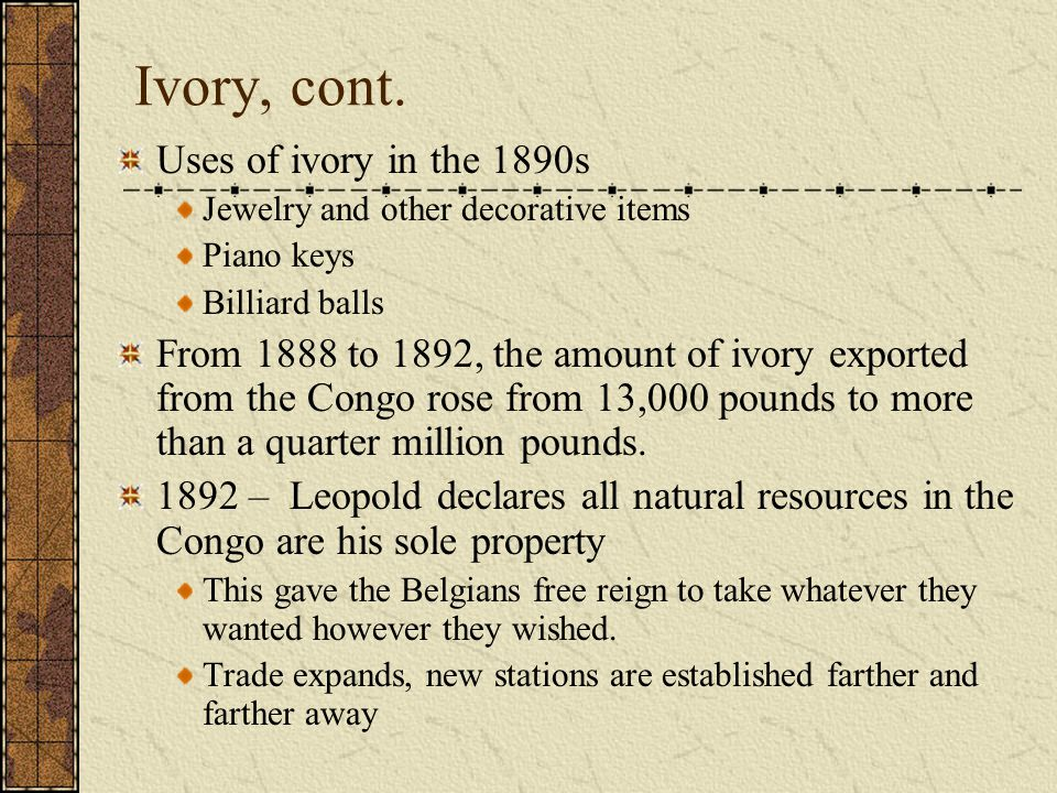 Ivory, cont. Uses of ivory in the 1890s