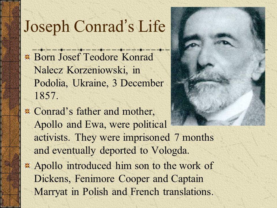 Joseph Conrad's Life Born Josef Teodore Konrad Nalecz Korzeniowski, in Podolia, Ukraine, 3 December 1857.