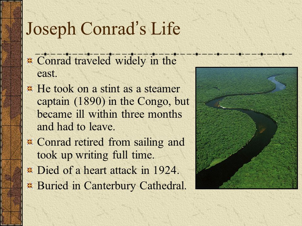 Joseph Conrad's Life Conrad traveled widely in the east.