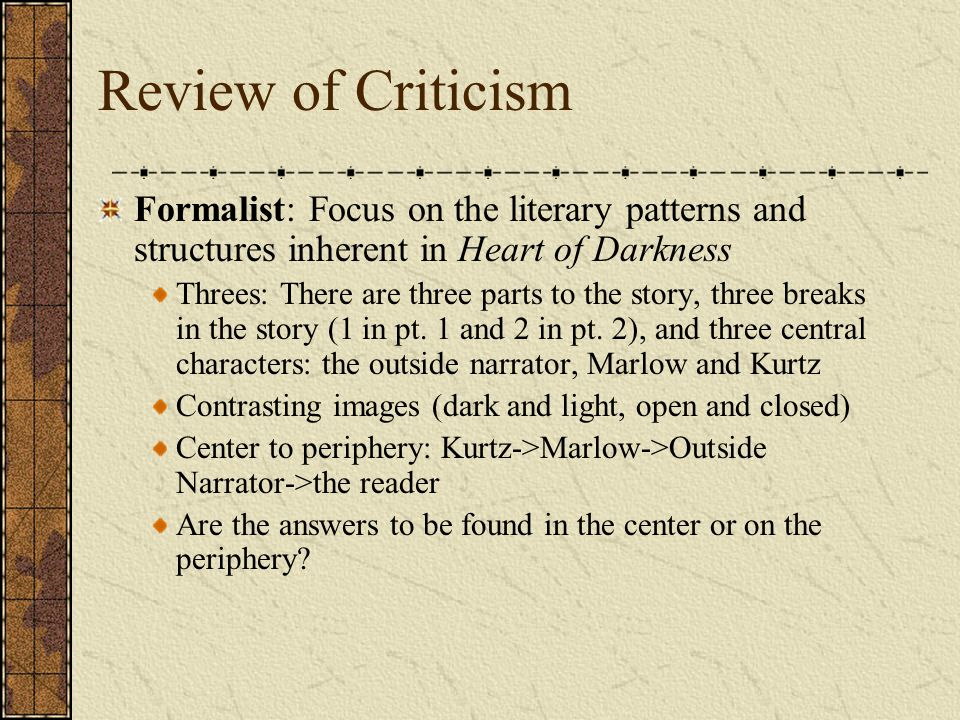 Review of Criticism Formalist: Focus on the literary patterns and structures inherent in Heart of Darkness.