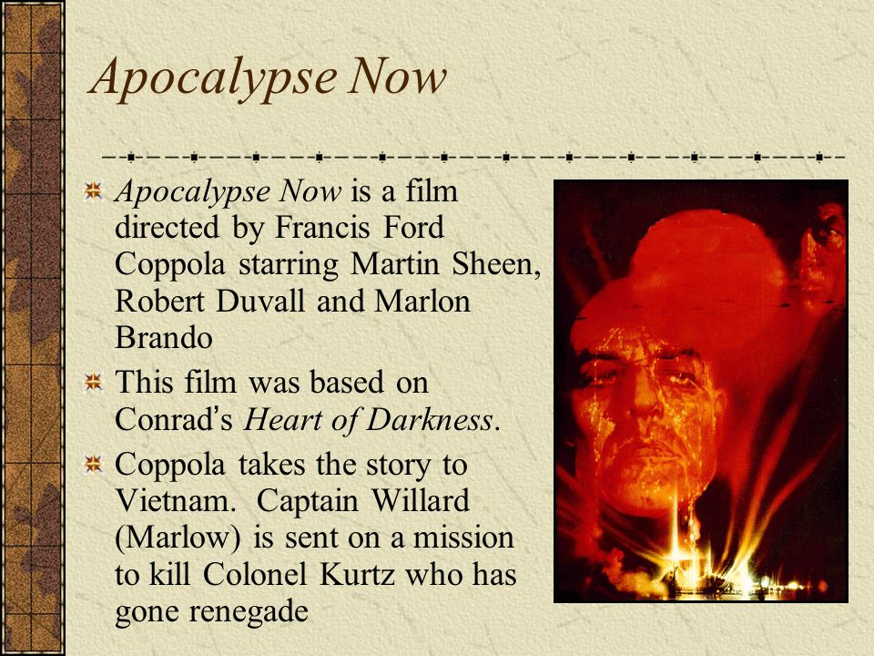 Apocalypse Now Apocalypse Now is a film directed by Francis Ford Coppola starring Martin Sheen, Robert Duvall and Marlon Brando.
