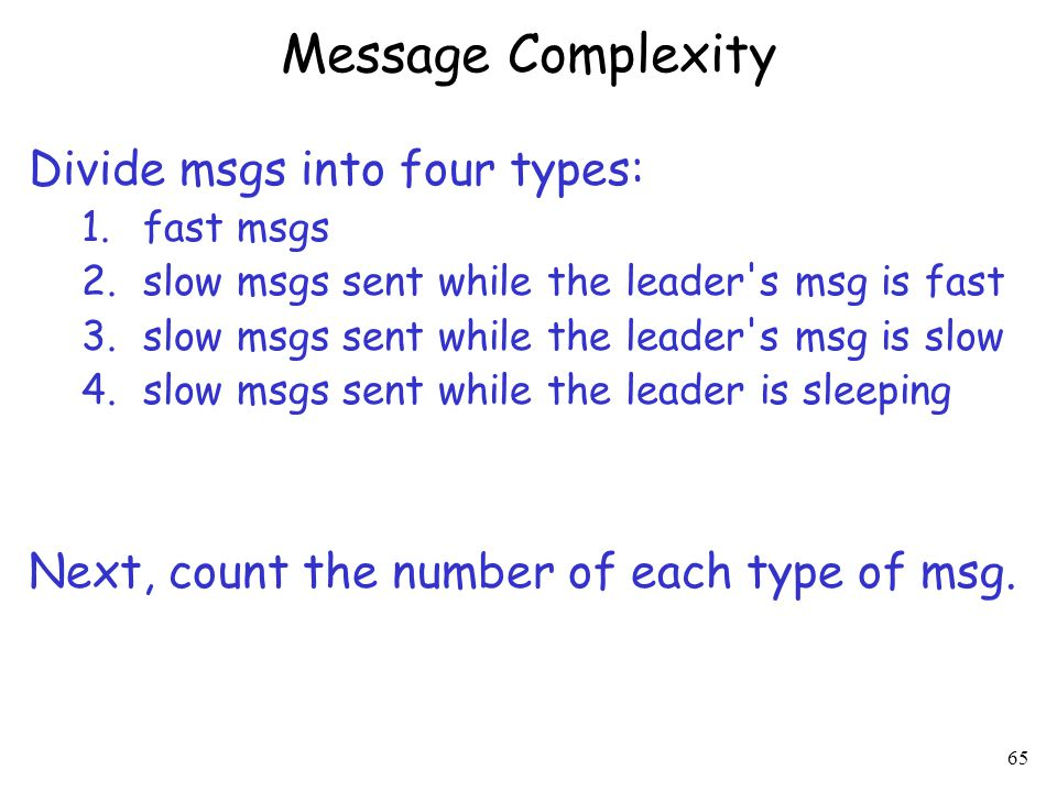 Message Complexity Divide msgs into four types: