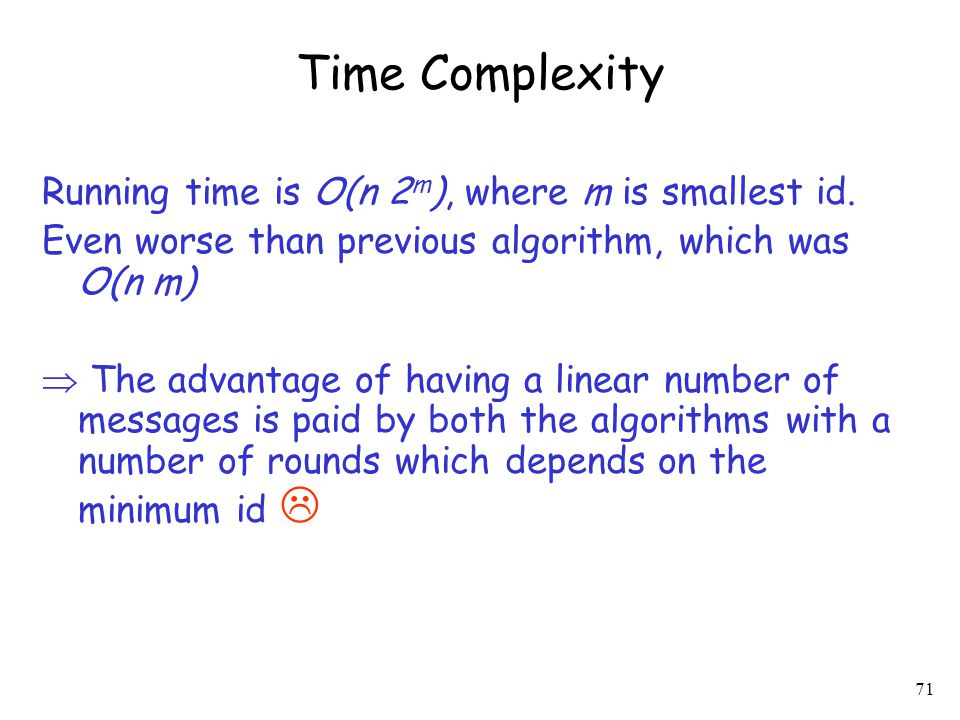 Time Complexity Running time is O(n 2m), where m is smallest id.