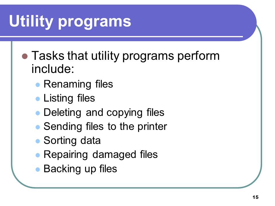 Utility programs Tasks that utility programs perform include: