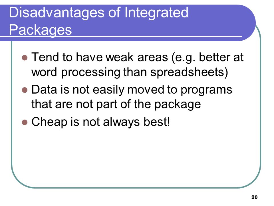 Disadvantages of Integrated Packages
