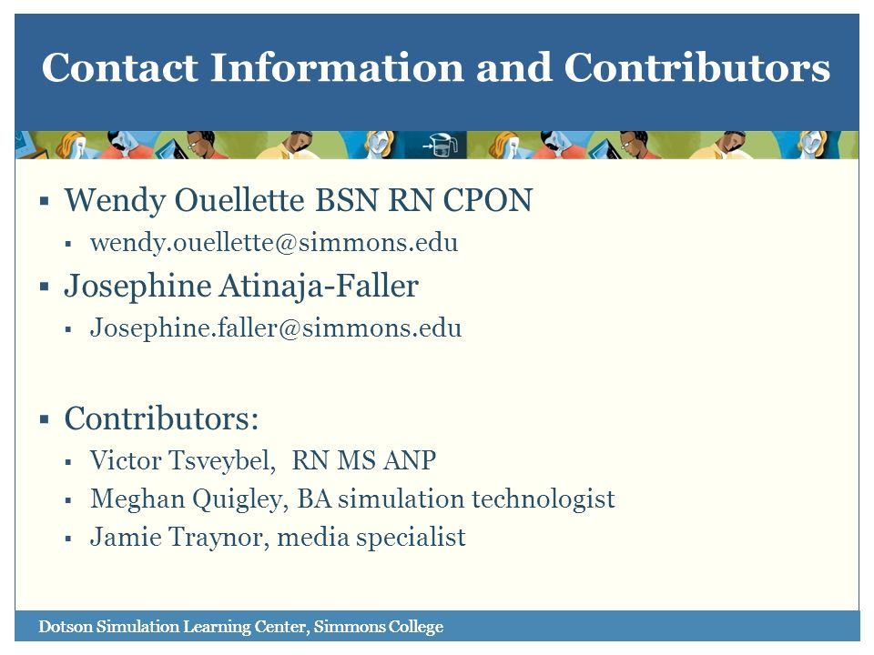 Contact Information and Contributors Wendy Ouellette BSN RN CPON. wendy.ouellette@simmons.edu. Josephine Atinaja-Faller.