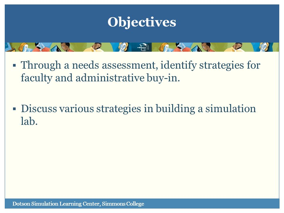 ObjectivesThrough a needs assessment, identify strategies for faculty and administrative buy-in.