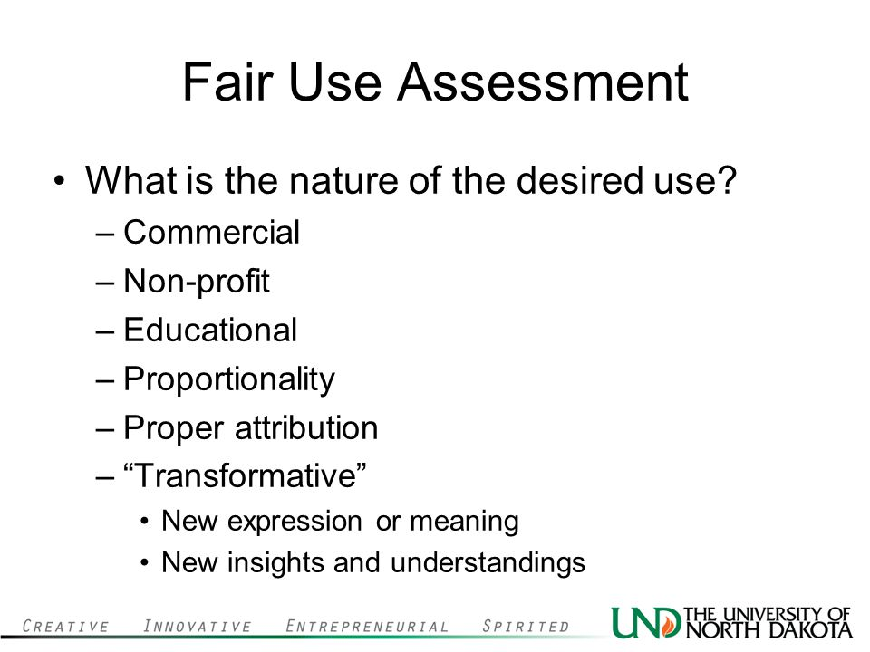 Fair Use Assessment What is the nature of the desired use Commercial