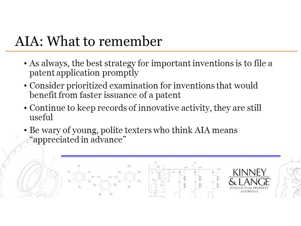 AIA: What to remember As always, the best strategy for important inventions is to file a patent application promptly.