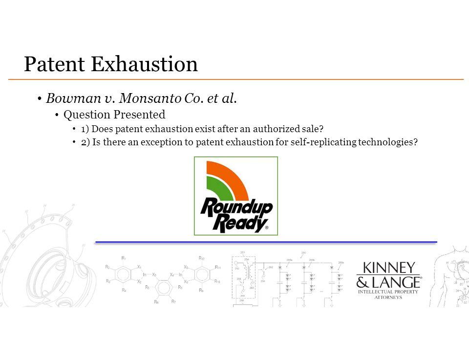 Patent Exhaustion Bowman v. Monsanto Co. et al. Question Presented