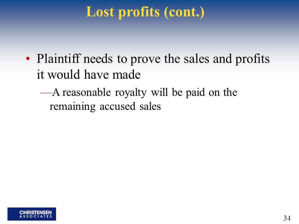 Lost profits (cont.) Plaintiff needs to prove the sales and profits it would have made.