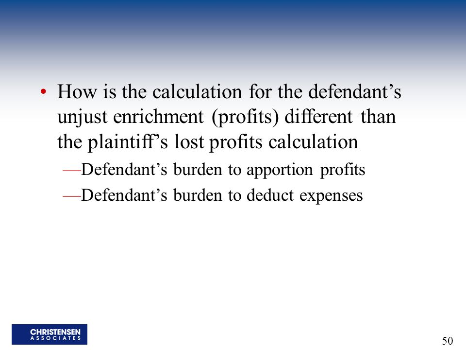 How is the calculation for the defendant's unjust enrichment (profits) different than the plaintiff's lost profits calculation